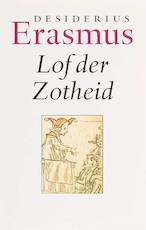 Lof der Zotheid - D. Erasmus (ISBN 9789085064299)