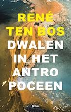 Dwalen in het antropoceen - René ten Bos (ISBN 9789024406586)