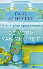 De vorm van vrijheid - Paul Scheffer (ISBN 9789023467151)