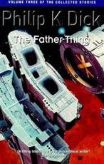 Father-thing - Philip K Dick (ISBN 9781857988819)