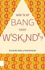 Wie is er bang voor wiskunde? - Gerardo Soto y Koelemeijer (ISBN 9789462988392)