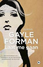 Laat me gaan - Gayle Forman (ISBN 9789044354751)
