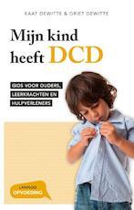 Mijn kind heeft DCD - Kaat Dewitte, Griet Dewitte (ISBN 9789401444613)