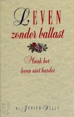 Leven zonder ballast - Judith Sills, Gerard Grasman (ISBN 9789021521749)