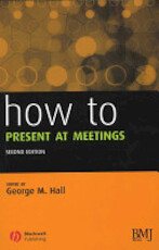 How to Present at Meetings - George M. Hall (ISBN 9781405139854)