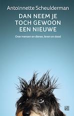 Dan neem je toch gewoon een nieuwe - Antoinnette Scheulderman (ISBN 9789048844562)