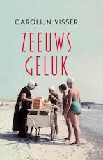 Zeeuws geluk - Carolijn Visser (ISBN 9789045037455)