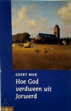 Hoe God verdween uit Jorwerd - Geert Mak (ISBN 9789025497378)