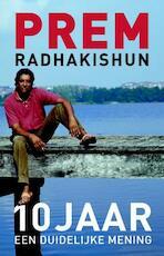 10 jaar een duidelijke mening - Radhakishun Prem (ISBN 9789047003472)