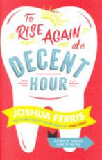 To Rise Again at a Decent Hour - Joshua Ferris (ISBN 9780670917730)