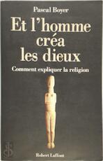 Et l'homme créa les dieux - Pascal Boyer (ISBN 9782221090466)