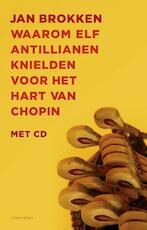 Waarom elf Antillianen knielden voor het hart van Chopin - Jan Brokken (ISBN 9789045024639)