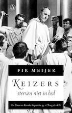Keizers sterven niet in bed - Fik Meijer (ISBN 9789025334154)