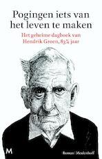 Pogingen iets van het leven te maken - Hendrik Groen (ISBN 9789029089975)