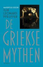 De Griekse mythen - Ilja Leonard Pfeijffer