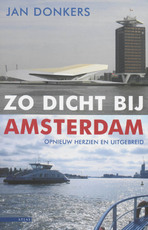 Zo dicht bij Amsterdam - Jan Donkers (ISBN 9789045002682)