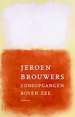 Zonsopgangen boven zee - Jeroen Brouwers (ISBN 9789025444983)