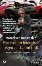 Het is nooit leuk als je tegen een boom rijdt - Marcel van Roosmalen (ISBN 9789029087599)