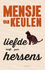 Liefde heeft geen hersens - Mensje van Keulen (ISBN 9789025445539)