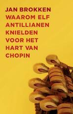 Waarom elf Antillianen knielden voor het hart van Chopin - Jan Brokken