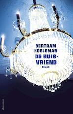 De huisvriend - Bertram Koeleman (ISBN 9789025441562)