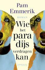 Wie het paradijs verdragen kan - Pam Emmerik (ISBN 9789044626179)