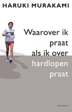 Waarover ik praat als ik over hardlopen praat - Haruki Murakami (ISBN 9789045026077)
