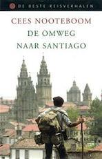 De omweg naar Santiago - Cees Nooteboom (ISBN 9789045012513)