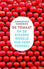 De tomaat en de bizarre wereld van vers voedsel - Annemieke Hendriks (ISBN 9789046819401)