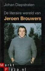 De literaire wereld van Jeroen Brouwers - Jeroen Brouwers, Johan Diepstraten (ISBN 9789062911882)