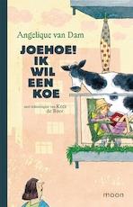Joehoe! Ik wil een koe - Angelique van Dam (ISBN 9789048831845)