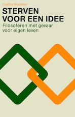 Sterven voor een idee. - Costica Bradatan (ISBN 9789025905033)