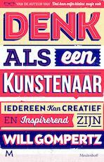 Denk als een kunstenaar - Will Gompertz (ISBN 9789402304657)