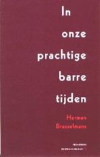 In onze prachtige barre tijden - Herman Brusselmans (ISBN 9789044600025)