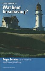 Wat heet beschaving? - Paulus Maria Amandus Amanda van Bortel, Roger Vernon Scruton (ISBN 9789028951242)