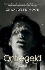 Ontregeld - Charlotte Wood (ISBN 9789046822005)