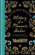 The History of a Pleasure Seeker - Richard Mason (ISBN 9780297863052)