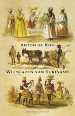 Wij slaven van Suriname - Anton de Kom (ISBN 9789045034799)