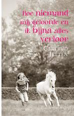 Hoe niemand mij geloofde en ik bijna alles verloor - Gertrud Jetten (ISBN 9789020633733)