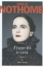 Frappe-toi le coeur (cœur) - Amélie Nothomb (ISBN 9782226399168)