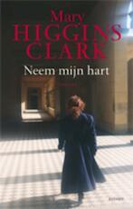 Neem mijn hart - Mary Higgins Clark (ISBN 9789021802954)