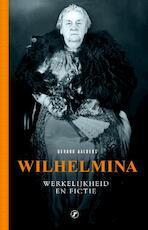Wilhelmina, werkelijkheid en fictie - Gerard Aalders (ISBN 9789089756527)