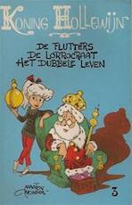 Koning Hollewijn - De Flutters. De Lorrocraat. Het Dubbele Leven. Deel 3.. - Marten Toonder