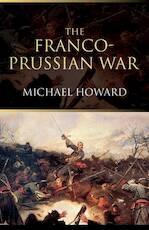 The Franco-Prussian War - Michael Eliot Howard (ISBN 9780415266710)
