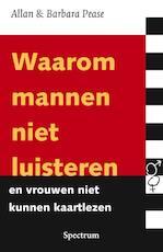 Waarom mannen niet luisteren en vrouwen niet kunnen kaartlezen - Allan Pease, Barbara Pease (ISBN 9789027467676)