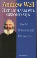 Het lichaam wil gezond zijn - A. Weil (ISBN 9789027463692)