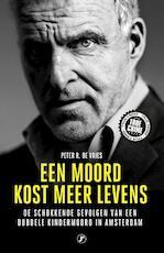 Een moord kost meer levens - Peter R. De Vries (ISBN 9789089757432)