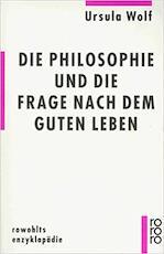 Die Philosophie und die Frage nach dem guten Leben - Ursula Wolf (ISBN 9783499555725)