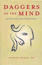 Daggers of the Mind : Psychiatry and the Myth of Mental Disease - Gordon Warme (ISBN 9780887841972)