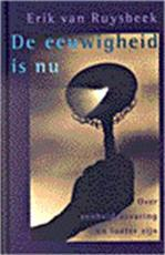 De eeuwigheid is nu - Erik van Ruysbeek (ISBN 9789063255619)